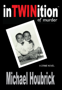 """""""inTWINition of murder"""" a crime novel by Michael Houbrick, inspired by true events. An excellent read!"""